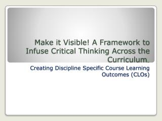 Make it Visible! A Framework to Infuse Critical Thinking Across the Curriculum .