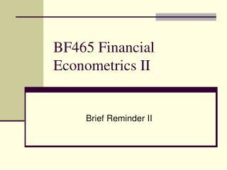 BF465 Financial Econometrics II