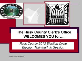 The Rusk County Clerk's Office WELCOMES YOU for….