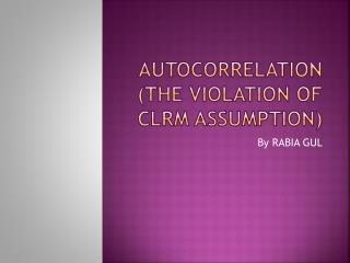 AUTOCORRELATION (The violation of CLRM assumption)