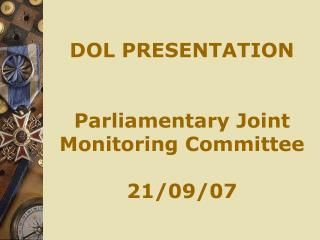 DOL PRESENTATION   Parliamentary Joint Monitoring Committee  21/09/07
