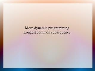 More dynamic programming Longest common subsequence