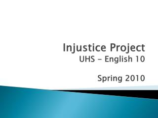 Injustice Project UHS - English 10 Spring 2010