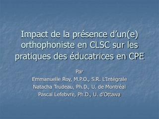 Impact de la pr�sence d�un(e) orthophoniste en CLSC sur les pratiques des �ducatrices en CPE
