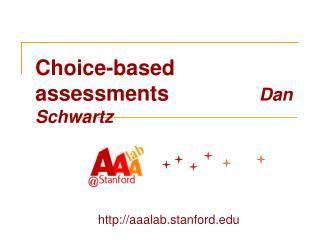 Choice-based assessments Dan Schwartz