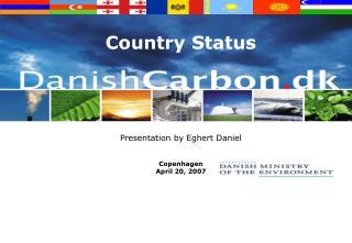 Country Status Presentation by Eghert Daniel Copenhagen       April 20, 2007