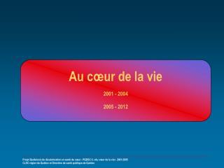Au cœur de la vie 2001 - 2004 2005 - 2012