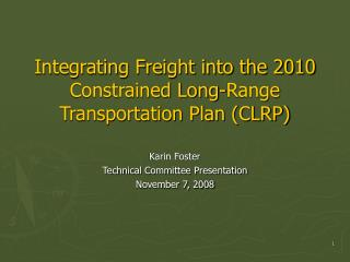 Integrating Freight into the 2010 Constrained Long-Range Transportation Plan (CLRP)
