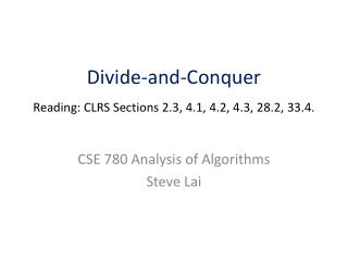 Divide-and-Conquer Reading: CLRS  Sections 2.3, 4.1, 4.2, 4.3, 28.2, 33.4.