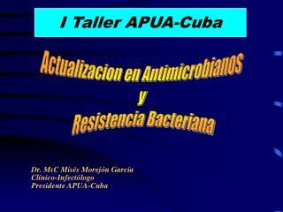 Dr. MsC Misés Morejón García       Clínico-Infectólogo       Presidente APUA-Cuba