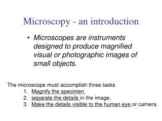 The microscope must accomplish three tasks 1.	 Magnify the specimen