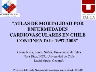 """""""ATLAS DE MORTALIDAD POR ENFERMEDADES CARDIOVASCULARES EN CHILE CONTINENTAL: 1997-2003"""""""