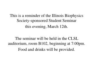 This is a reminder of the Illinois Biophysics Society-sponsored Student Seminar