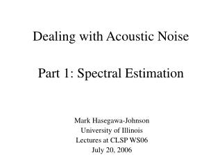 Dealing with Acoustic Noise  Part 1: Spectral Estimation