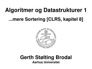 Algoritmer og Datastrukturer 1 ..re Sortering [CLRS, kapitel 8]