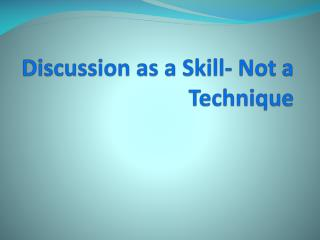 Discussion as a Skill- Not a Technique