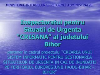 """Inspectoratul pentru Situatii de Urgenta """"CRISANA"""" al judetului Bihor"""