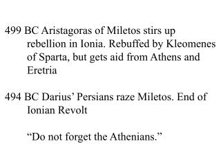 499 BC Aristagoras of Miletos stirs up rebellion in Ionia. Rebuffed by Kleomenes