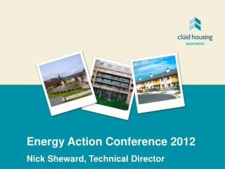 Energy Action Conference 2012 Nick Sheward, Technical Director