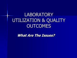 LABORATORY UTILIZATION & QUALITY OUTCOMES
