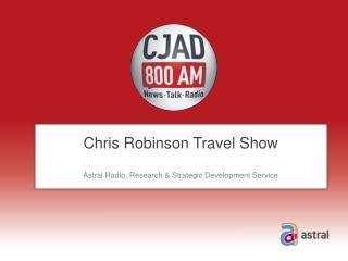 Chris Robinson Travel Show Astral Radio, Research & Strategic Development Service