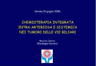 CHEMIOTERAPIA INTEGRATA INTRA-ARTERIOSA E SISTEMICA NEI TUMORI DELLE VIE BILIARI