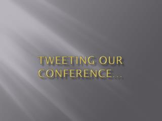Tweeting our conference�