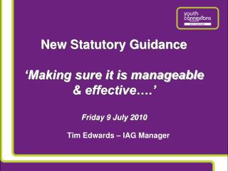 New Statutory Guidance   Making sure it is manageable  effective .   Friday 9 July 2010