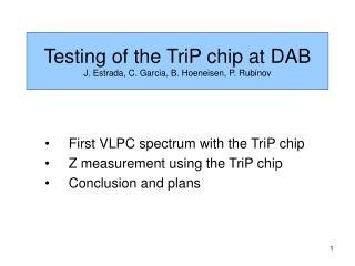 Testing of the TriP chip at DAB J. Estrada, C. Garcia, B. Hoeneisen, P. Rubinov
