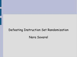 Defeating Instruction Set Randomization Nora Sovarel