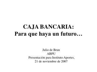 CAJA BANCARIA: Para que haya un futuro…