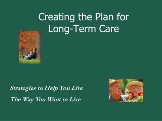 Creating the Plan for  Long-Term Care