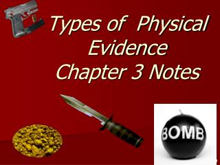 Types of  Physical Evidence Chapter 3 Notes