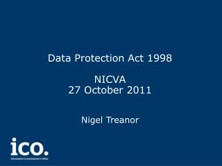 Data Protection Act 1998 NICVA 27 October 2011 Nigel Treanor
