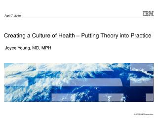 Creating a Culture of Health � Putting Theory into Practice Joyce Young, MD, MPH