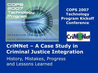 CriMNet – A Case Study in Criminal Justice Integration