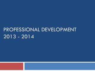 Professional Development 2013 - 2014