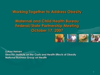 LuAnn Heinen Director, Institute on the Costs and Health Effects of Obesity