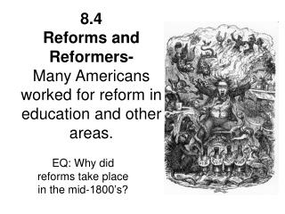 8.4  Reforms and Reformers- Many Americans worked for reform in education and other areas.