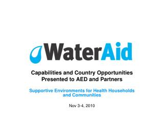 Capabilities and Country Opportunities  Presented to AED and Partners