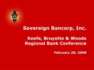Sovereign Bancorp, Inc. Keefe, Bruyette & Woods Regional Bank Conference February 28, 2008
