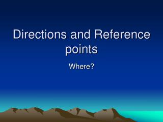 Directions and Reference points