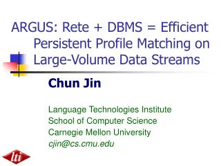 ARGUS: Rete + DBMS = Efficient 	Persistent Profile Matching on 	Large-Volume Data Streams