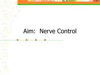 Aim:  Nerve Control