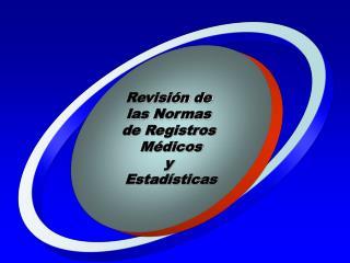 Revisión de  las Normas  de Registros  Médicos y  Estadísticas