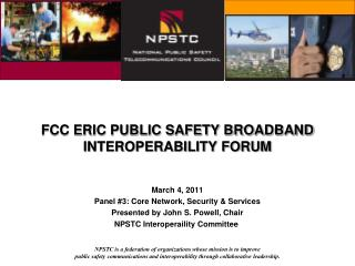 FCC ERIC PUBLIC SAFETY BROADBAND INTEROPERABILITY FORUM