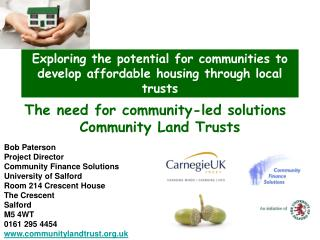 Bob Paterson  Project Director   Community Finance Solutions University of Salford