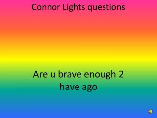 Connor Lights questions