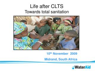 Life after CLTS Towards total sanitation