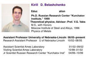 "Education  Ph.D. Russian Research Center ""Kurchatov Institute,"" 1999"